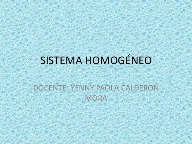 SISTEMA HOMOGÉNEODOCENTE: YENNY PAOLA CALDERON            MORA