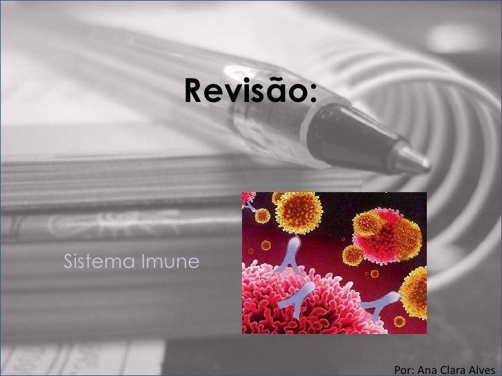 Revisão:Sistema Imune                      Por: Ana Clara Alves