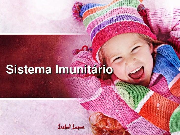Sistema Imunitário            Isabel Lopes