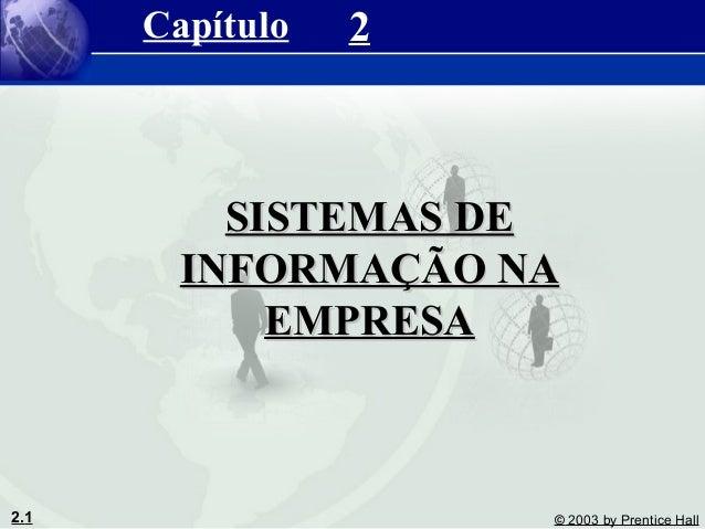 2.1 © 2003 by Prentice Hall 2 SISTEMAS DESISTEMAS DE INFORMAÇÃO NAINFORMAÇÃO NA EMPRESAEMPRESA Capítulo