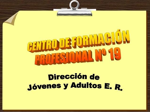 CENTRO DE FORM. PROF. Nº 19Gualeguay – Entre Ríos – Argentina© 2013