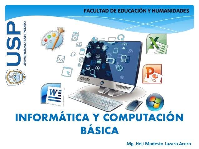 FACULTAD DE EDUCACIÓN Y HUMANIDADES INFORMÁTICA Y COMPUTACIÓN BÁSICA Mg. Heli Modesto Lazaro Acero
