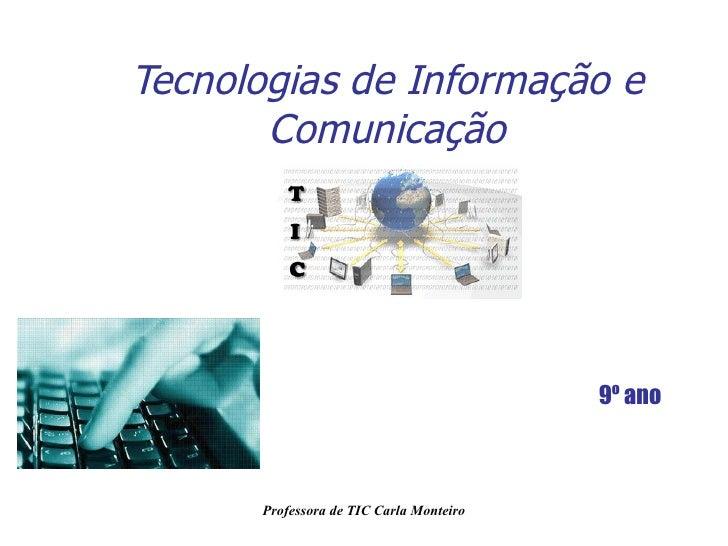 Tecnologias de Informação e Comunicação 9º ano Professora de TIC Carla Monteiro