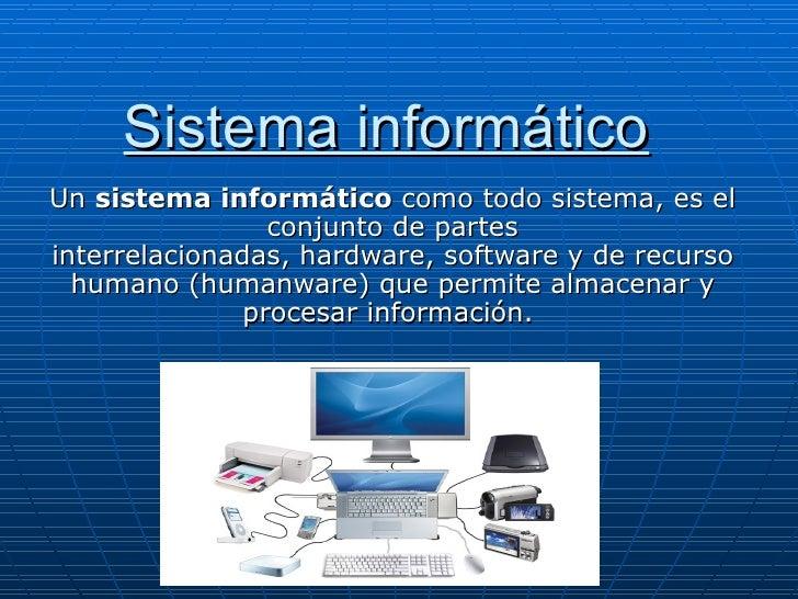 Sistema informáticoUnsistema informáticocomotodosistema,esel                 conjuntodepartesinterrelacionadas,...
