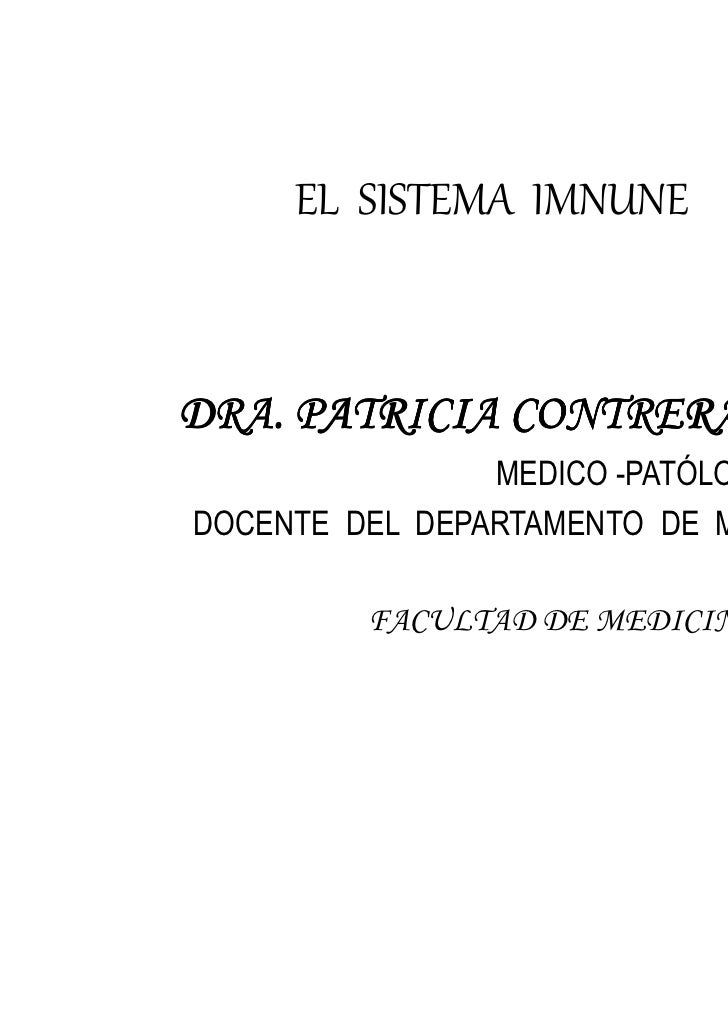 EL SISTEMA IMNUNEDRA. PATRICIA CONTRERAS VERA                MEDICO -PATÓLOGODOCENTE DEL DEPARTAMENTO DE MORFOLOGIA       ...