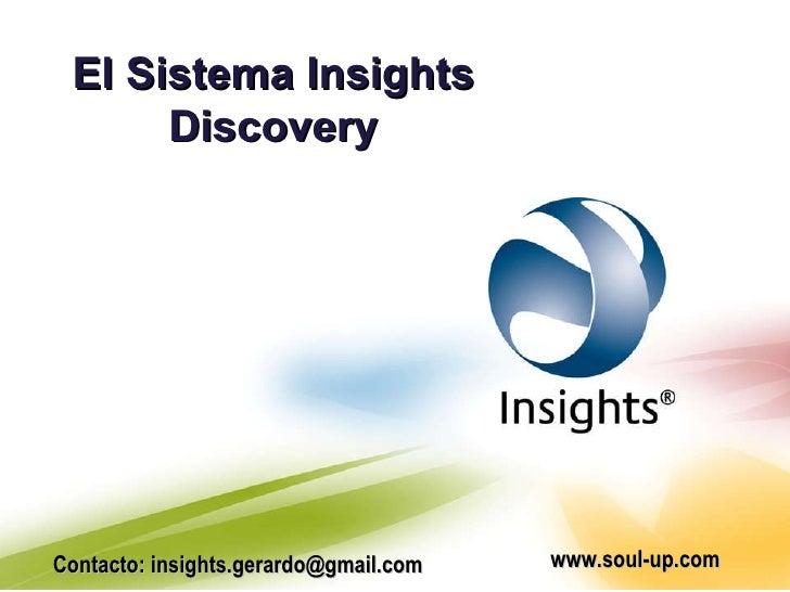 El Sistema Insights Discovery Contacto: insights.gerardo@gmail.com www.soul-up.com
