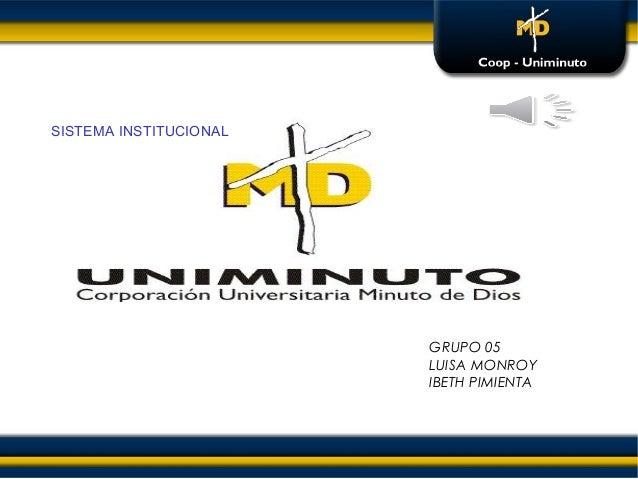 SISTEMA INSTITUCIONAL GRUPO 05 LUISA MONROY IBETH PIMIENTA