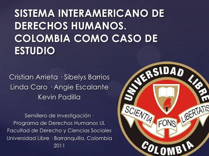 SISTEMA INTERAMERICANO DE DERECHOS HUMANOS. COLOMBIA COMO CASO DE ESTUDIO<br />Cristian Arrieta · Sibelys Barrios <br />Li...