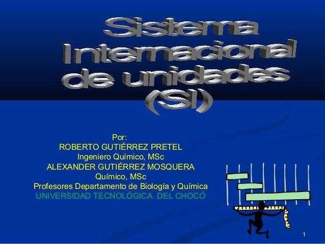 1 Por: ROBERTO GUTIÉRREZ PRETEL Ingeniero Químico, MSc ALEXANDER GUTIÉRREZ MOSQUERA Químico, MSc Profesores Departamento d...