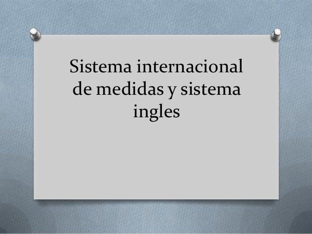 Sistema internacionalde medidas y sistema       ingles