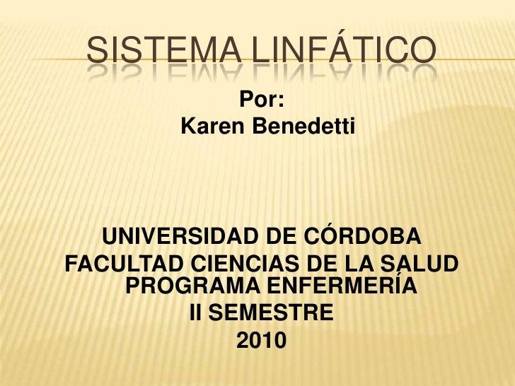 Sistema linfático<br />Por:<br />Karen Benedetti<br />UNIVERSIDAD DE CÓRDOBA<br />FACULTAD CIENCIAS DE LA SALUD PROGRAMA E...