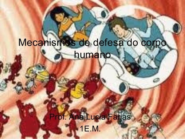 Mecanismos de defesa do corpo humano Prof. Ana Lucia Farias 1E.M.