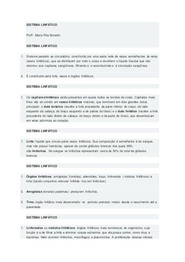 SISTEMA LINFÁTICO Profª. Maria Rita Bonatto SISTEMA LINFÁTICO 1. Sistema paralelo ao circulatório, constituído por uma vas...
