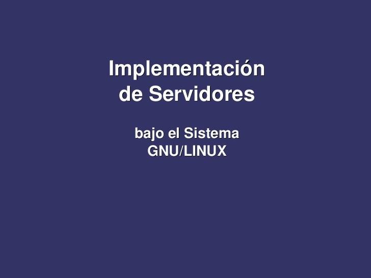 Implementación de Servidores<br />bajo el Sistema  GNU/LINUX<br />