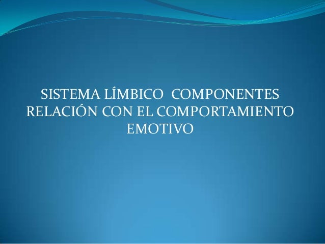 SISTEMA LÍMBICO COMPONENTES RELACIÓN CON EL COMPORTAMIENTO EMOTIVO