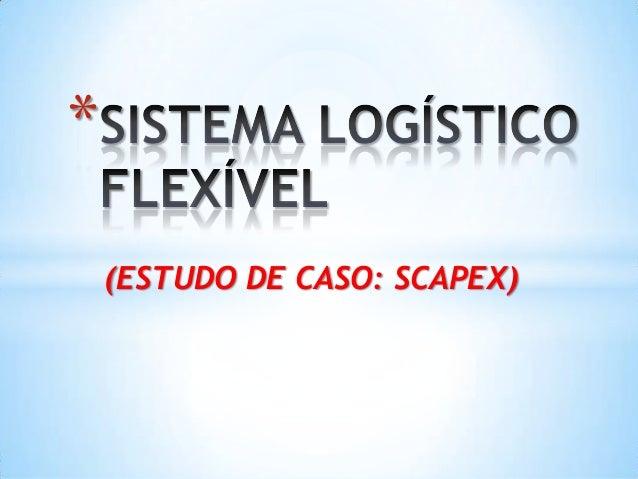 *    (ESTUDO DE CASO: SCAPEX)