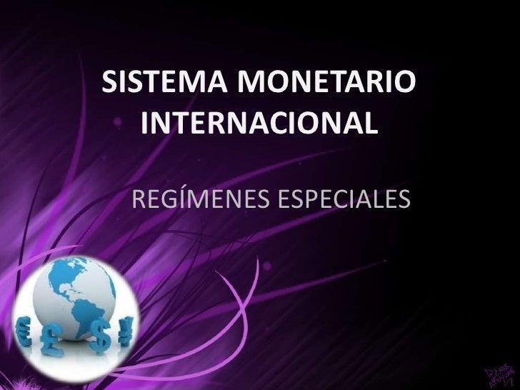 SISTEMA MONETARIO   INTERNACIONAL REGÍMENES ESPECIALES