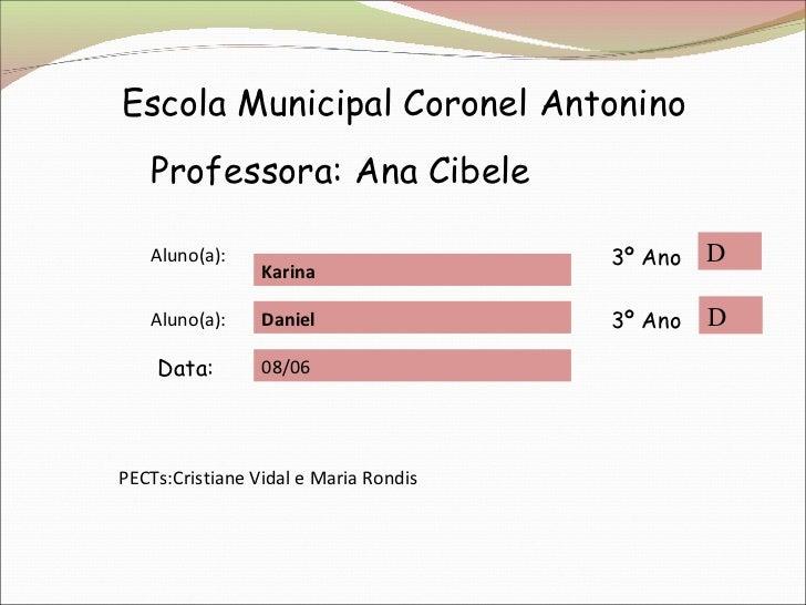 Escola Municipal Coronel Antonino Professora: Ana Cibele Aluno(a): Karina Aluno(a): D 3º Ano 3º Ano Data: PECTs:Cristiane ...