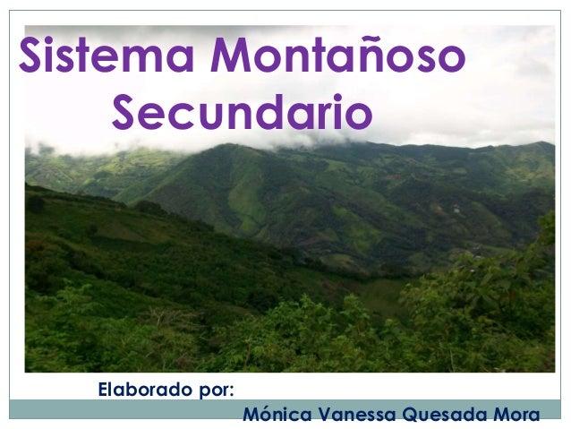 Elaborado por:Mónica Vanessa Quesada MoraSistema MontañosoSecundario