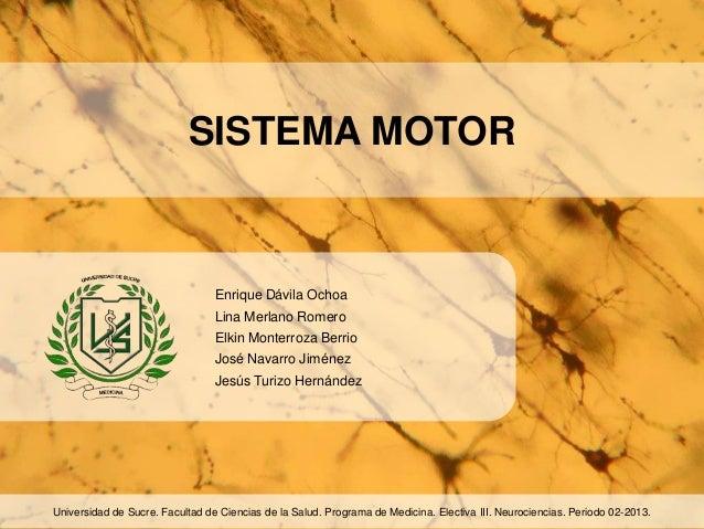 SISTEMA MOTOR Enrique Dávila Ochoa Lina Merlano Romero Elkin Monterroza Berrio José Navarro Jiménez Jesús Turizo Hernández...
