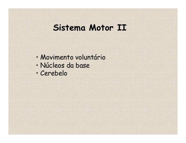 Sistema Motor II • Movimento voluntário • Núcleos da base • Cerebelo