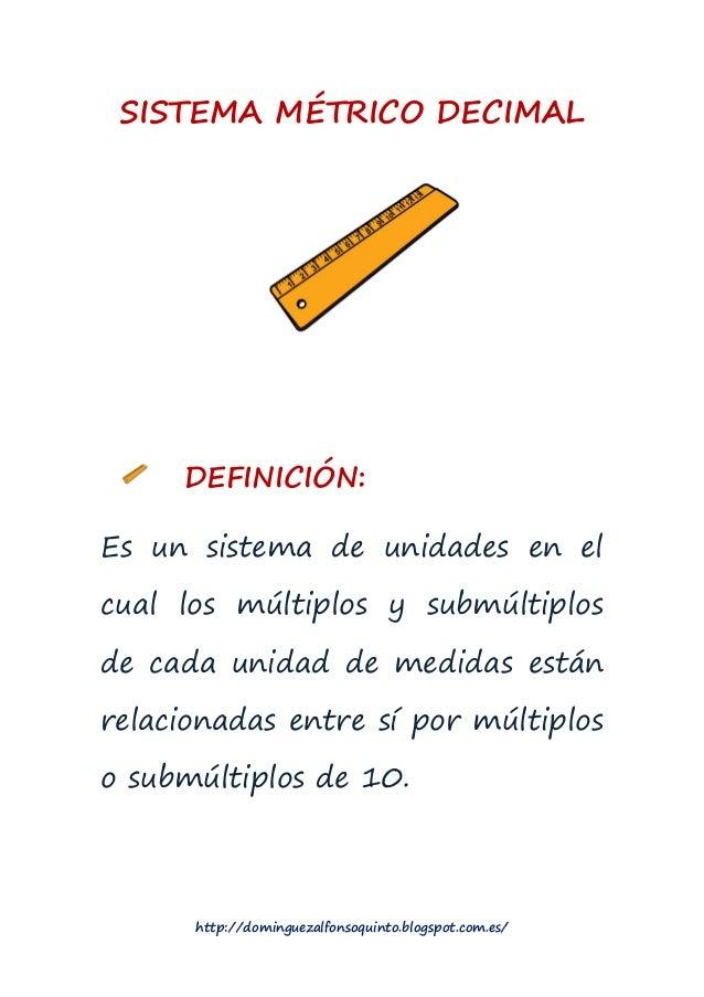 SISTEMA MÉTRICO DECIMAL     DEFINICIÓN:Es un sistema de unidades en elcual los múltiplos y submúltiplosde cada unidad de m...