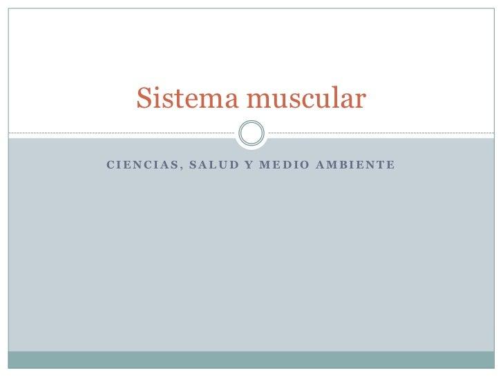 Ciencias, Salud y Medio Ambiente<br />Sistema muscular<br />