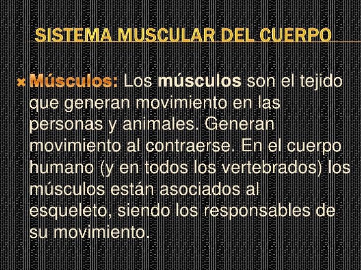 Los músculos son el tejidoque generan movimiento en laspersonas y animales. Generanmovimiento al contraerse. En el cuerpoh...