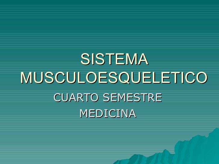 SISTEMA MUSCULOESQUELETICO CUARTO SEMESTRE  MEDICINA