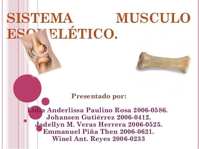 SISTEMA MUSCULO ESQUELÉTICO.   Presentado por: Lidia Anderlissa Paulino Rosa 2006-0586. Johansen Gutiérrez 2006-0412. Ja...