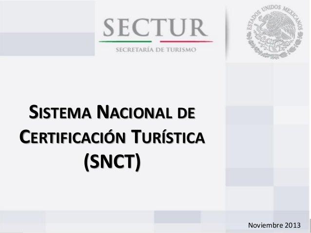 SISTEMA NACIONAL DE CERTIFICACIÓN TURÍSTICA (SNCT) Noviembre 2013