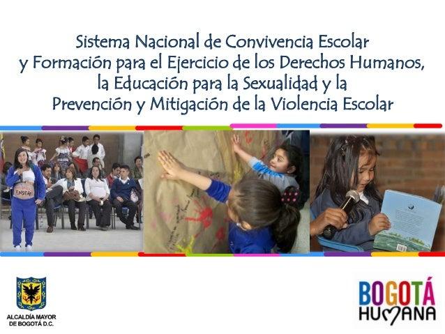 Sistema Nacional de Convivencia Escolar y Formación para el Ejercicio de los Derechos Humanos, la Educación para la Sexual...