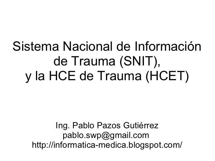 Sistema Nacional de Información        de Trauma (SNIT),  y la HCE de Trauma (HCET)           Ing. Pablo Pazos Gutiérrez  ...