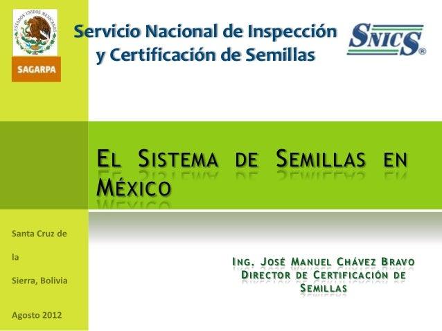 Servicio Nacional de Inspección  y Certificación de Semillas  E L S ISTEMA DE S EMILLAS EN  M ÉXICO                  I N G...