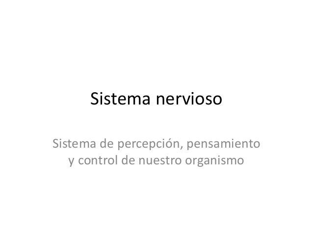 Sistema nervioso Sistema de percepción, pensamiento y control de nuestro organismo