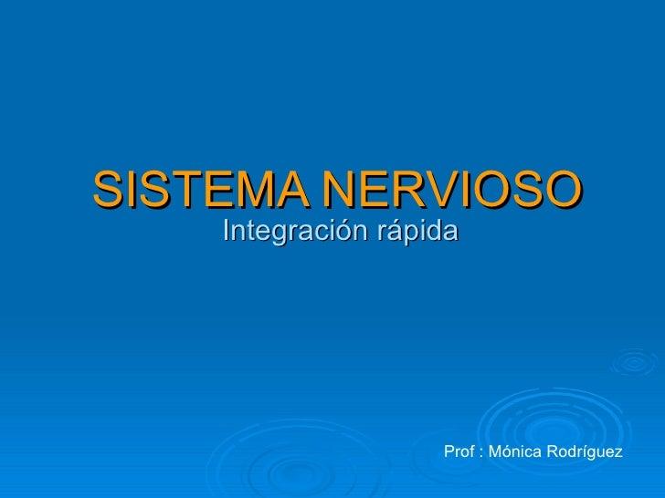 SISTEMA NERVIOSO    Integración rápida                    Prof : Mónica Rodríguez