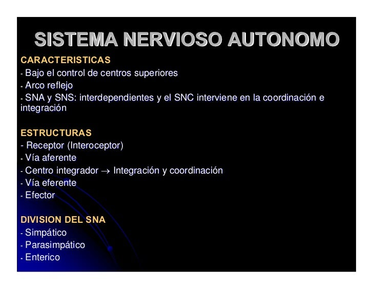 SISTEMA NERVIOSO AUTONOMO CARACTERISTICAS - Bajo el control de centros superiores - Arco reflejo - SNA y SNS: interdependi...