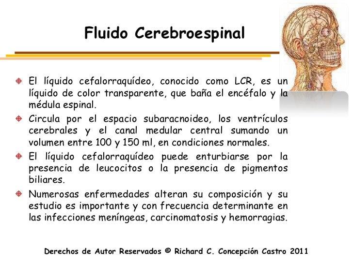 Fluido CerebroespinalEl líquido cefalorraquídeo, conocido como LCR, es unlíquido de color transparente, que baña el encéfa...