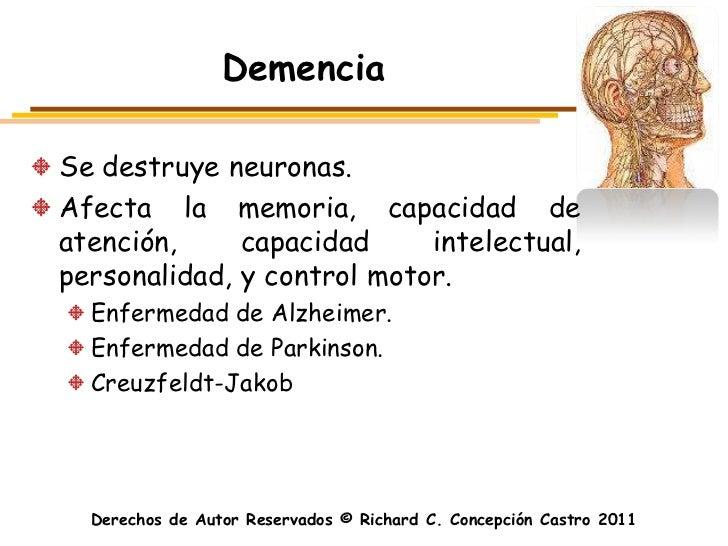 DemenciaSe destruye neuronas.Afecta la memoria, capacidad deatención,     capacidad     intelectual,personalidad, y contro...
