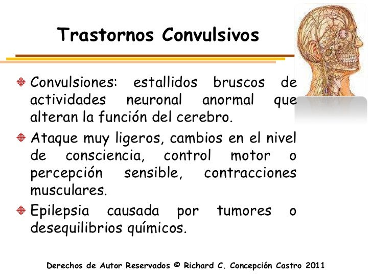 Trastornos ConvulsivosConvulsiones: estallidos bruscos deactividades neuronal anormal quealteran la función del cerebro.At...