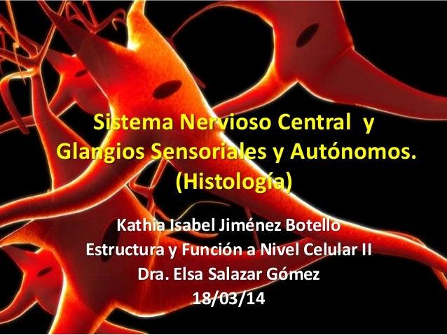 Sistema Nervioso Central y Glangios Sensoriales y Autónomos. (Histología) Kathia Isabel Jiménez Botello Estructura y Funci...
