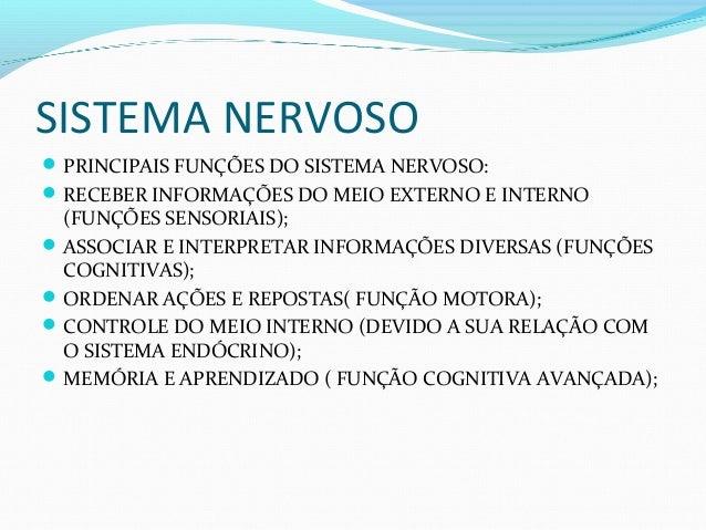 SISTEMA NERVOSO PRINCIPAIS FUNÇÕES DO SISTEMA NERVOSO: RECEBER INFORMAÇÕES DO MEIO EXTERNO E INTERNO (FUNÇÕES SENSORIAIS...