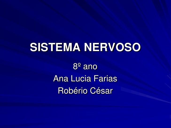 SISTEMA NERVOSO<br />8º ano<br />Ana Lucia Farias<br />Robério César<br />