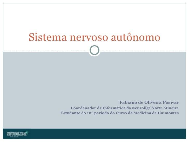 Fabiano de Oliveira Poswar Coordenador de Informática da Neuroliga Norte Mineira Estudante do 10º período do Curso de Medi...
