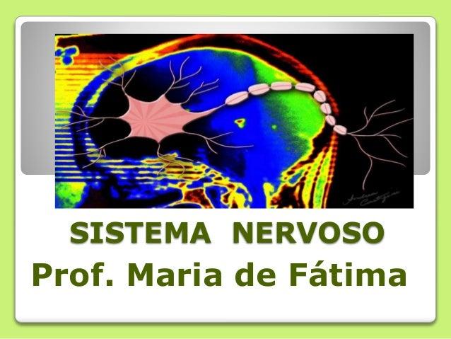 SISTEMA NERVOSO Prof. Maria de Fátima