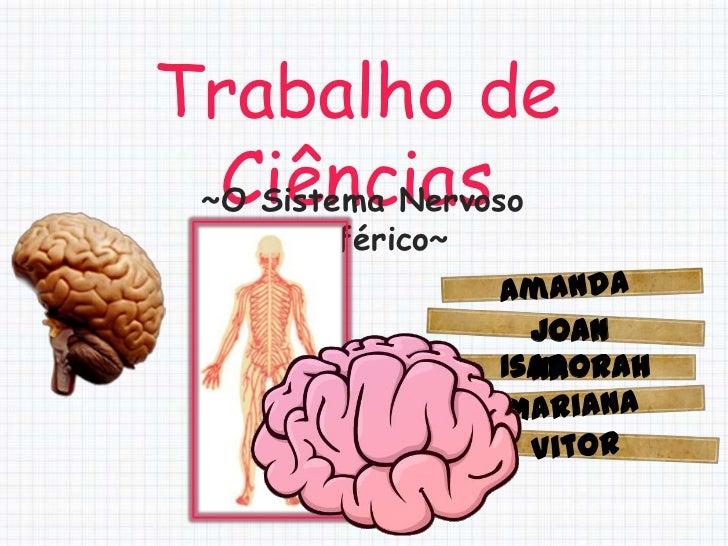 Trabalho de  Ciências ~O Sistema Nervoso     Periférico~                     Joan                   Isadorah              ...