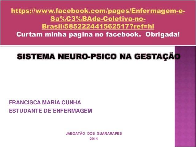 FRANCISCA MARIA CUNHA ESTUDANTE DE ENFERMAGEM JABOATÃO DOS GUARARAPES 2014 SISTEMA NEURO-PSICO NA GESTAÇÃO https://www.fac...