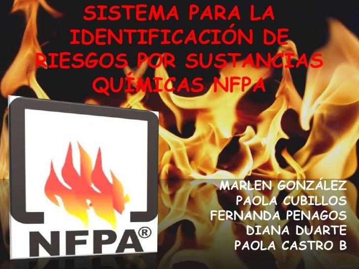 SISTEMA PARA LA IDENTIFICACIÓN DE RIESGOS POR SUSTANCIAS QUÍMICAS NFPA<br />MARLEN GONZÁLEZ<br />PAOLA CUBILLOS <br />FERN...