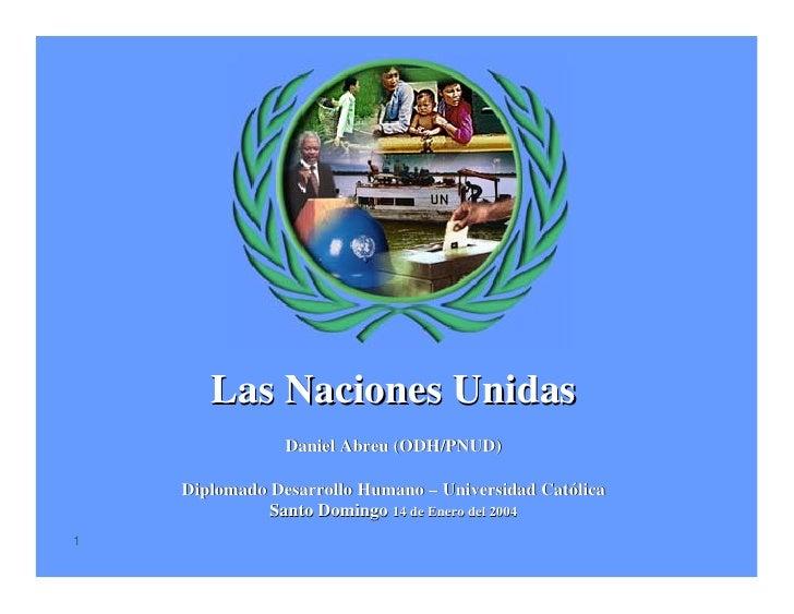 Las Naciones Unidas                 Daniel Abreu (ODH/PNUD)      Diplomado Desarrollo Humano – Universidad Católica       ...