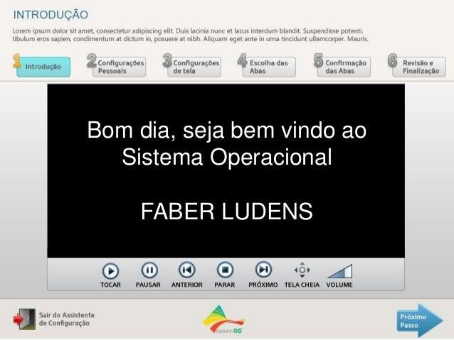Bom dia, seja bem vindo ao Sistema Operacional FABER LUDENS